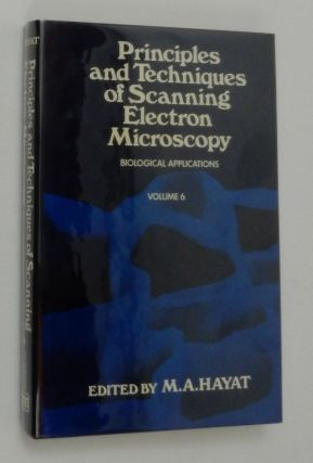 Principles and Techniques of Scanning Electron Microscopy : Biological Applications, Volume 6. M. A. Hayat.