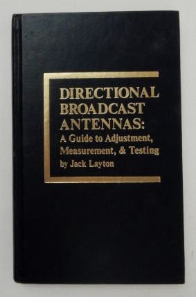 Directional Broadcast Antennas : A guide to adjustment, measurement, & testing. Jack Layton.