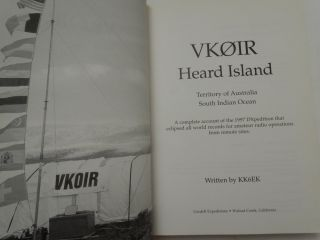 VK0IR Heard Island : Territory of Australia South Indian Ocean : A complete account of the 1997 DXpedition that eclipsed all world records for amateur radio operations from remote sites