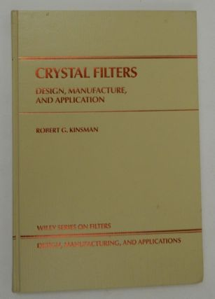 Crystall Filters Design, Manufacture, and Application. Robert G. Kinsman