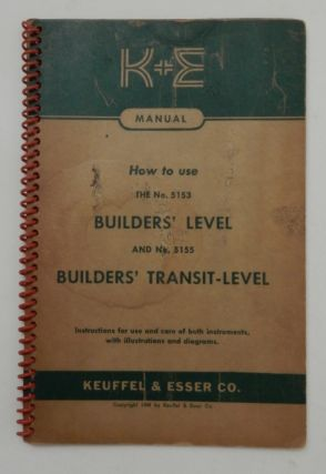 K + E Manual : How to use The No 5153 Builders' Level and No. 5155 Builders Transit-Level :...