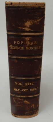 The Popular Science Monthly ... Volume XXXV May to October 1889 containing Strage Markings on Mars by Serviss, Agnosticism and Christianity by Huxley