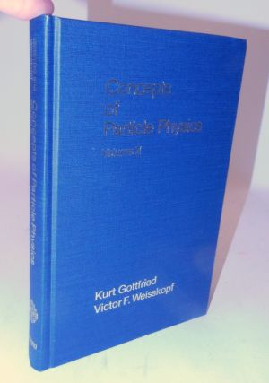Concepts of Particle Physics Volume II. Kurt Gottfried, Victor F. Weisskopf