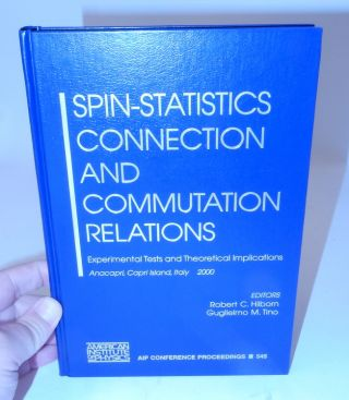 Spin-Statistics Connection and Commutation Relations ... Experimental Tests and Theoretical...