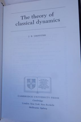 The Theory of Classical Dynamics. J. B. Griffiths