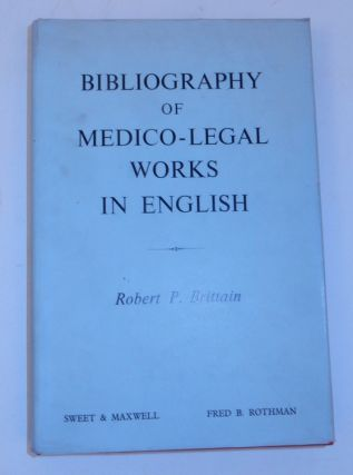 Bibliography of Medico-legal Works in English. Robert P. Brittain, Sir Roger Fray Greenwood...