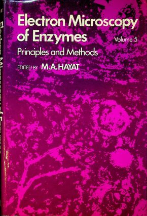 Electron Microscopy of Enzymes, Principles and Methods Volume 5. M. A. Hayat