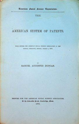 The American System of Patents Read before the American Social Science Association at the Lowell...