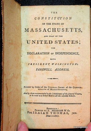 The Constitution of the State of Massachusetts, and that of the United States; The Declaration of...