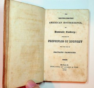 The Experienced American Housekeeper, or Domestic Cookery : Formed on Principles of Economy for the use of Private Families
