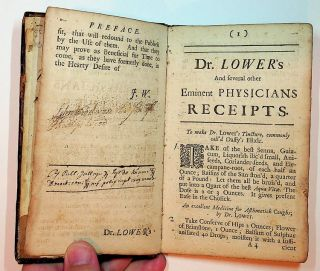 Dr. Lower's and several other Eminent Physicians RECEIPTS : Containing the Best and Safest METHOD of Curing most Diseases in Humane Bodies. Very useful for all Sorts of People, especially those who live remote from Physicians The Fourth Edition, with Additions.
