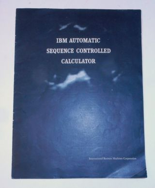 A Manual of Operation for the Automatic Sequence Controlled Calculator OFFERED WITH the Very Rare 1945 IBM brochure for the Automatic Sequence Controlled Calculator