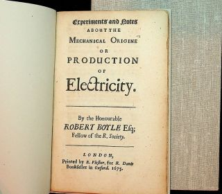 Experiments and Notes about the Mechanical Origine or Production of Electricity. Robert Boyle