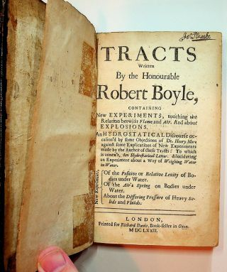 Tracts written by the Honourable Robert Boyle, containing New EXPERIMENTS, touching the relation...