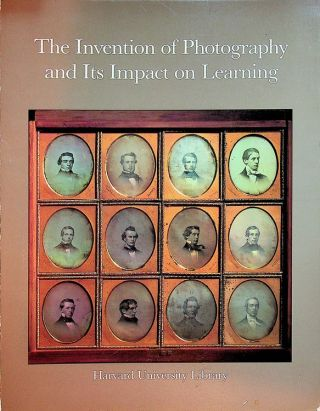 The Invention of Photography and its Impact on Learning: Photographs from Harvard University and...