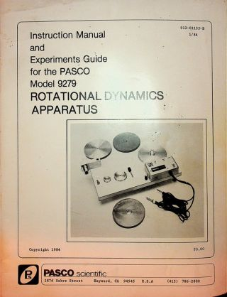 Instruction Manual and Experiments Guide for the PASCO Model 9279 Rotational Dynamics Apparatus...