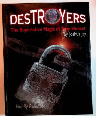 Destroyers the Superlative Magic of Troy Hooser. Joshua Jay, Troy Hooser