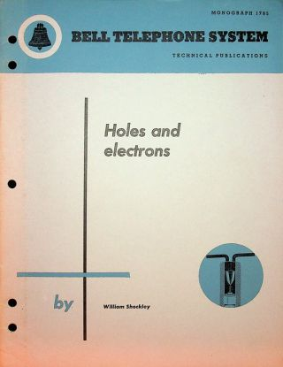 Holes and Electrons. Bell Telephone System Technical Publications Monograph 1785. BELL LABS,...