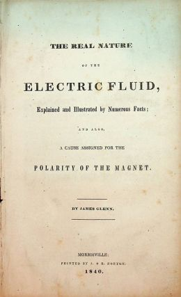 The Real Nature of the Electric Fluid, Explained and Illustrated by Numerous Facts ; and also, a...