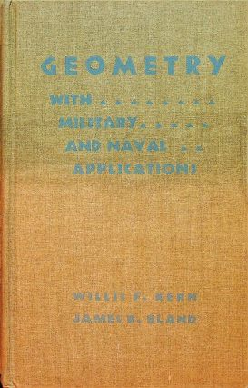 Geometry with Military and Naval Applications. Willis F. Kern, James R. Bland