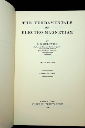 The Fundamentals of Electro-Magnetism ... Third Edition. E. G. Cullwick