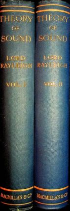 The Theory of Sound In Two Volumes ... Second edition revised and Enlarged. Baron Rayleigh, John...