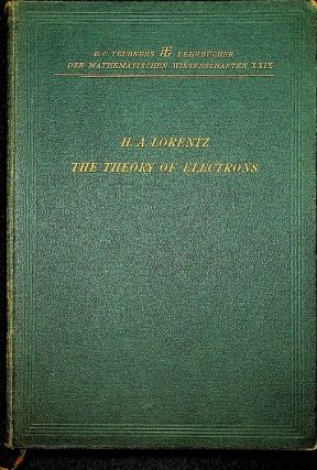 The Theory of Electrons and its Applications to the Phenomena of light and radiant heat. A course of lectures delivered in Columbia University in New York in March and April 1906.