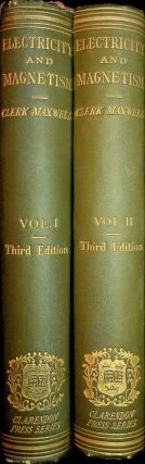 A Treatise on Electricity and Magnetism ... Vol I and Vol II ... Third Edition. James Clerk Maxwell