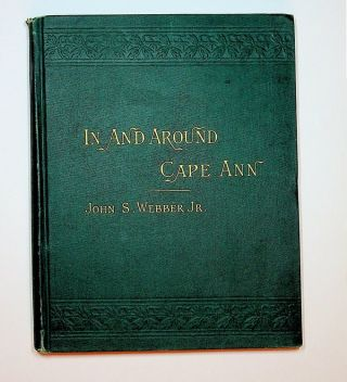 In and Around Cape Ann : A Hand-Book of Gloucester, Mass., and Its Immediate Vicinity. For the...