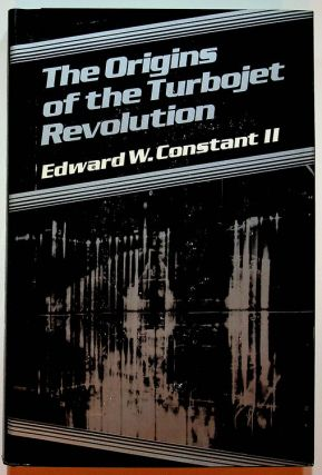 The Origins of the Turbojet Revolution. Edward W. Constant II