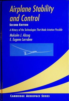 Airplane Stability and Control, Second Edition. A History of the Technologies that made Aviation...