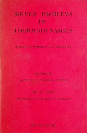 Solved Problems in Thermodynamics : A Book of Worked out Examples. Adrain ' Paynter Bejan, Henry M