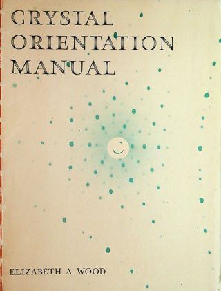 Crystal Orientation Manual. Elizabeth A. Wood