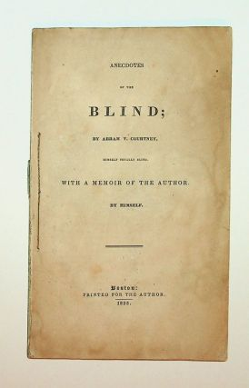Anecdotes of the Blind; by Abram V. Courtney, himself totally blind. With a memoir of the Author,...