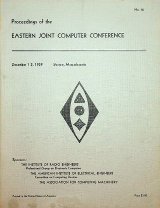 Proceedings of the Eastern Joint Computer Conference : Papers presented at the Joint IRE-AIEE-ACM...