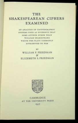 The Shakespearean Ciphers Examined: An Analysis of Cryptographic Systems Used as Evidence That Some Author Other Than William Shakespeare Wrote the Plays Commonly Attributed to Him