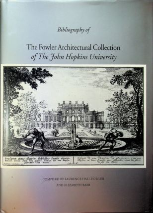 The Fowler Architectural Collection of the John Hopkins University CATALOGUE [ Bibliographical...