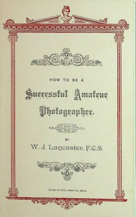 How to be a Successful Amateur Photographer. W. J. Lancaster, F. C. S
