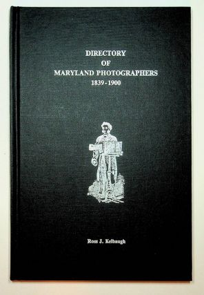 Directory of Maryland Photographers 1839-1900. Ross J. Kelbaugh