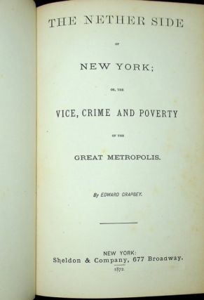 The Nether Side of New York; or, the Vice, Crime and Poverty of the Great Metropolis. Edward Crapsey