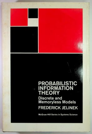 Probabilistic Information Theory : Discrete and Memoryless Models. Frederick Jelinek