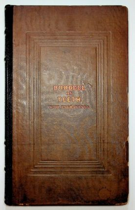 Observations on the Structure, Physiology, Anatomy and Diseases of the Teeth ; in Two Parts : Part first by Harvey Burdell ; Part Second by John Burdell with drawings and illustrations