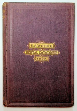 Catalogue of DENTAL MATERIALS, Furniture, Instruments, etc. for sale by Samuel S. White,...