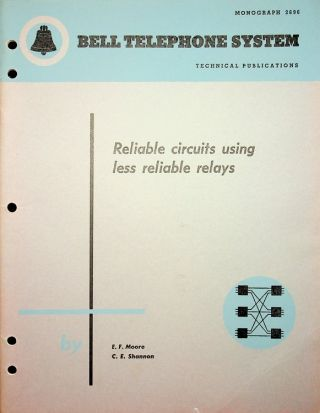 Reliable Circuits Using Less Reliable Relays. E. F. Moore, Claude E. Shannon