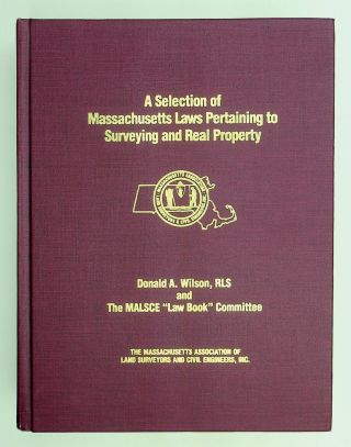 A Selection of Massachusetts Laws Pertaining to Surveying and Real Property. Donald A. Wilson,...