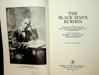 The Black Man's Burden ... Illustrated by Portraits and Views. William H. Holtzclaw, Booker T....