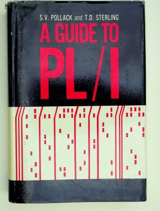 A Guide to PL/I. Seymour V. Pollack, Theodor D. Sterling