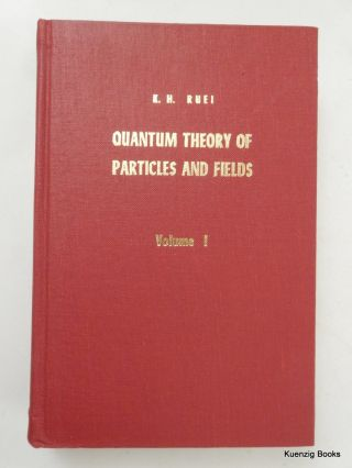 Quantum Theory of Particles and Fields Volume I - Introductory Theory of Particles. K. H. Ruei.
