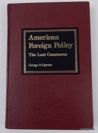 American Foreign Policy - the Lost Consensus. George H. Quester