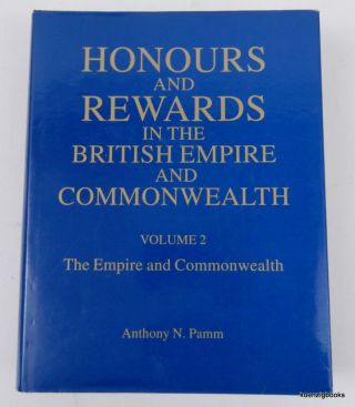 Honours and Rewards in the British Empire and Commonwealth ... Volume 2 The Empire and the...